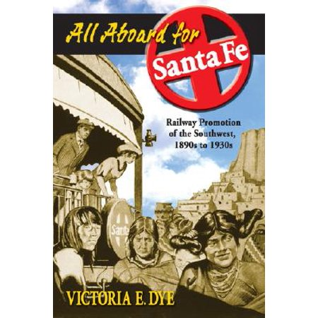 All Aboard for Santa Fe : Railway Promotion of the Southwest, 1890s to 1930s