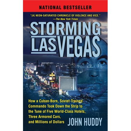 Storming Las Vegas : How a Cuban-Born, Soviet-Trained Commando Took Down the Strip to the Tune of Five World-Class Hotels, Three Armored Cars, and Millions of Dollars ()