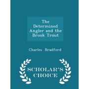 The Determined Angler and the Brook Trout - Scholar's Choice Edition