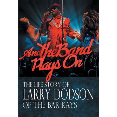 And the Band Plays on : The Life Story of Larry Dodson of the Bar-Kays