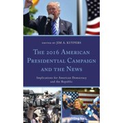 The 2016 American Presidential Campaign and the News - eBook