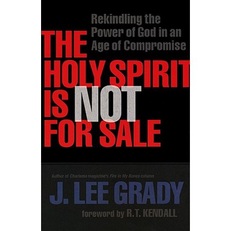The Holy Spirit Is Not for Sale : Rekindling the Power of God in an Age of