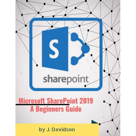 Microsoft SharePoint 2019: A Beginner's Guide -