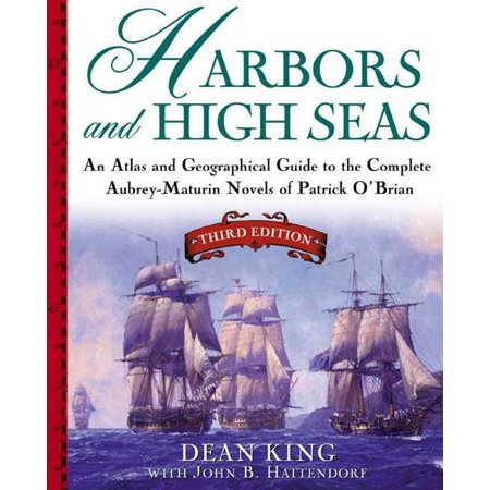 Harbors and High Seas : An Atlas and Georgraphical Guide to the Complete Aubrey-Maturin Novels of Patrick O'Brian, Third Edition