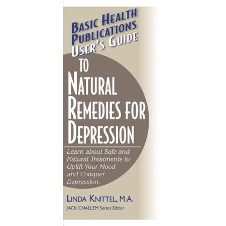 User's Guide to Natural Remedies for Depression : Learn about Safe and Natural Treatments to Uplift Your Mood and Conquer