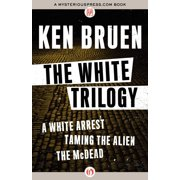 The White Trilogy : A White Arrest, Taming the Alien, and the McDead