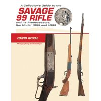 A Collector's Guide to the Savage 99 Rifle and Its Predecessors, the Model 1895 and 1899 (Hardcover)