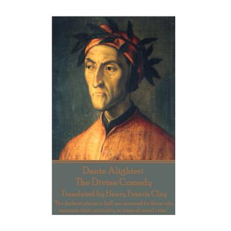 Dante Alighieri - The Divine Comedy, Translated by Henry Francis Clay :