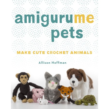 Amigurume Pets   Make Cute Crochet Animals
