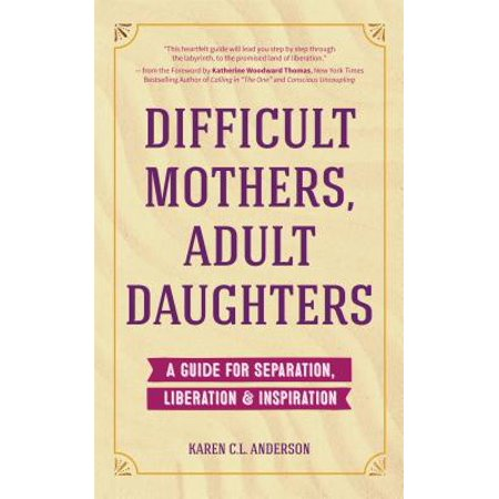 Difficult Mothers, Adult Daughters : A Guide for Separation, Liberation & Inspiration - Halloween Costumes For Mothers And Daughters
