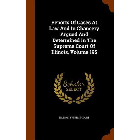Reports of Cases at Law and in Chancery Argued and Determined in the Supreme Court of Illinois, Volume 195