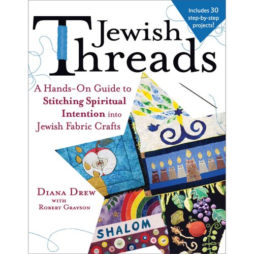 Jewish Threads: A Hand's-On Guide to Stitching Spiritual Intention into Jewish Fabric Crafts