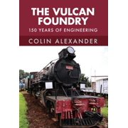 The Vulcan Foundry : 150 Years of Engineering