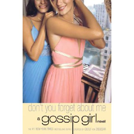 Gossip Girl #11: Don't You Forget About Me : A Gossip Girl Novel