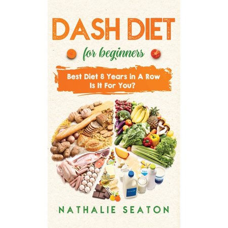 DASH DIET For Beginners : Best Diet 8 Years in a Row: Is It For You? (Hardcover)