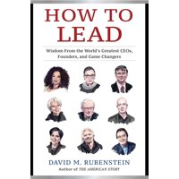 How to Lead : Wisdom from the World's Greatest CEOs, Founders, and Game Changers (Hardcover)