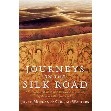 Journeys on the Silk Road : A Desert Explorer, Buddha's Secret Library, and the Unearthing of the World's Oldest Printed Book