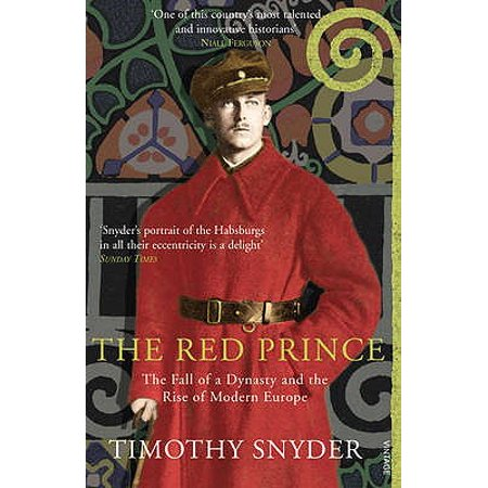 The Red Prince: The Fall of a Dynasty and the Rise of Modern Europe -