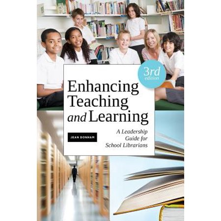 Enhancing Teaching and Learning, Third Edition : A Leadership Guide for School