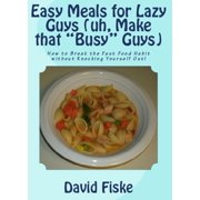 """Easy Meals for Lazy Guys (uh, Make that """"Busy"""" Guys) - eBook"""