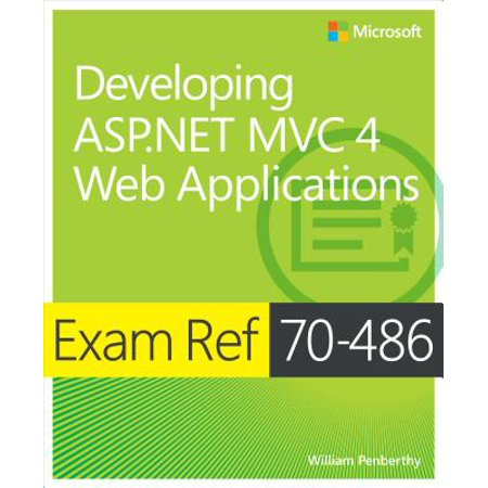 Exam Ref 70-486 Developing ASP.NET MVC 4 Web Applications (MCSD) - (Pro Asp Net Mvc 5 5th Edition)