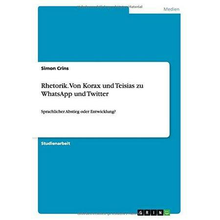 Rhetorik  Von Korax Und Teisias Zu Whatsapp Und Twitter