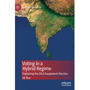 Politics of South Asia: Voting in a Hybrid Regime: Explaining the 2018 Bangladeshi Election (Hardcover)