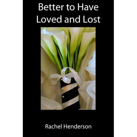 Better To Have Loved and Lost - eBook (Better To Have Loved And Lost Shakespeare)