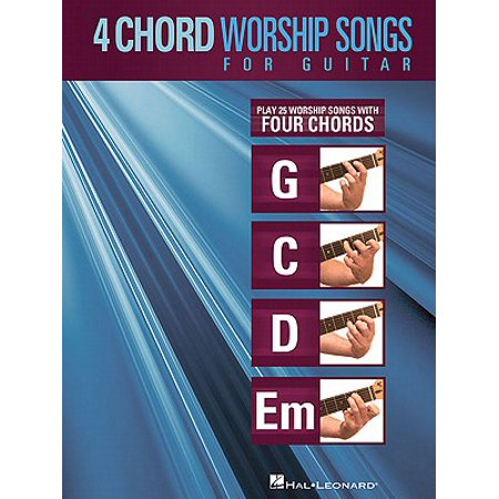 4-Chord Worship Songs for Guitar : Play 25 Worship Songs with Four Chords: G-C-D-Em