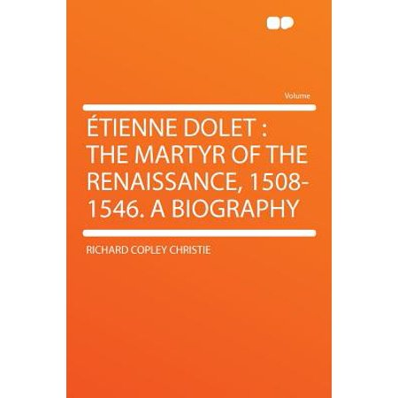 Etienne Dolet : The Martyr of the Renaissance, 1508