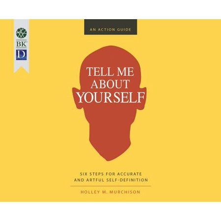 Tell Me about Yourself: Six Steps for Accurate and Artful Self-Definition