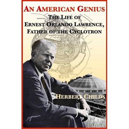 An American Genius: The Life of Ernest Orlando Lawrence, Father of the Cyclotron -