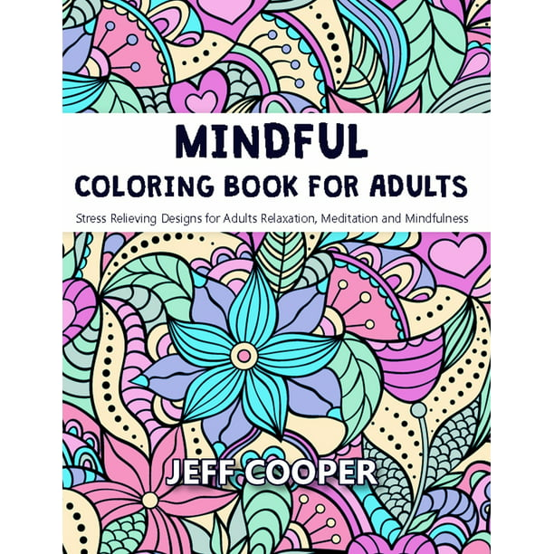 Mindful Coloring Book for Adults: Stress Relieving Designs for Adults Relaxation, Meditation and Mindfulness (Paperback)
