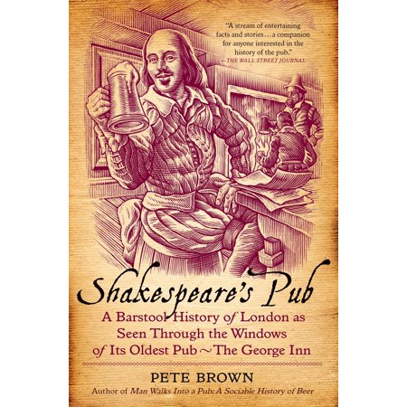 Shakespeare's Pub : A Barstool History of London as Seen Through the Windows of Its Oldest Pub - The George - Inn Bar