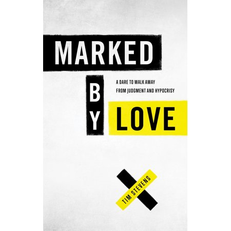 Marked by Love : A Dare to Walk Away from Judgment and