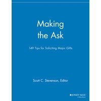 Making the Ask : 149 Tips for Soliciting Major Gifts