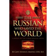 The Russian Who Saved the World : A Novel of the Cuban Missile Crisis (Paperback)