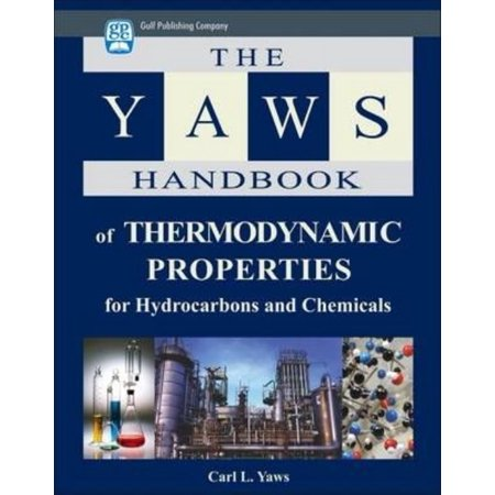The Yaws Handbook Of Thermodynamic Properties For Hydrocarbons And Chemicals  Heat Capacities  Enthalpies Of Formation  Gibbs Energies Of Formation  Entropies  And Other Thermodynamic Properties   Gases  Liquids  And Solids   Co