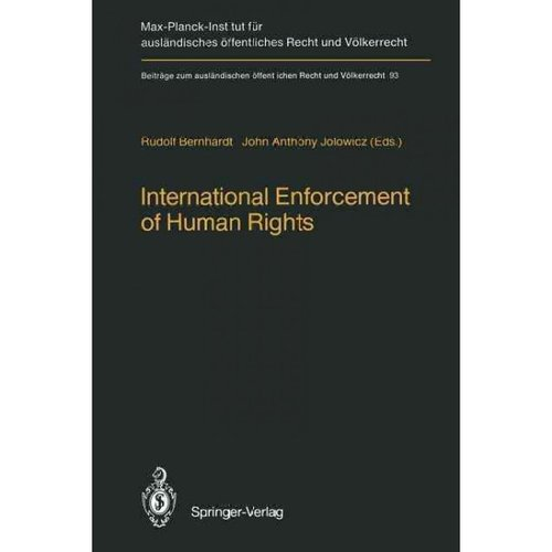International Enforcement of Human Rights: Reports Submitted to the Colloquium of the International Association of Legal Science, Heidelberg, 28-30 August 1985
