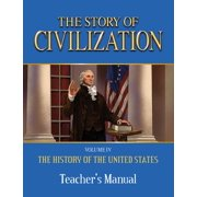 The Story of Civilization : Vol. 4 - The History of the United States One Nation Under God Teacher's Manual