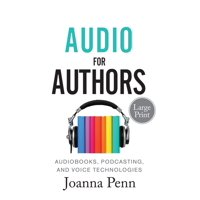 Books for Writers: Audio For Authors Large Print: Audiobooks, Podcasting, And Voice Technologies (Paperback)(Large Print)