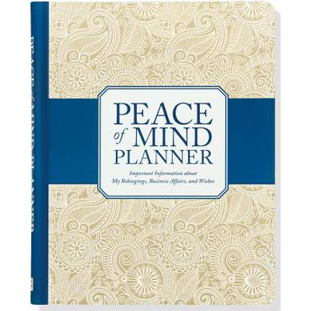 Peace of Mind Planner : Important Information about My Belongings, Business Affairs, and