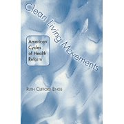 Clean Living Movements : American Cycles of Health Reform