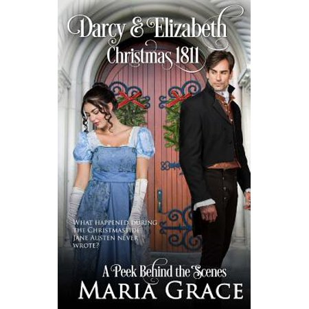 Darcy and Elizabeth : Christmas 1811: Pride and Prejudice Behind the