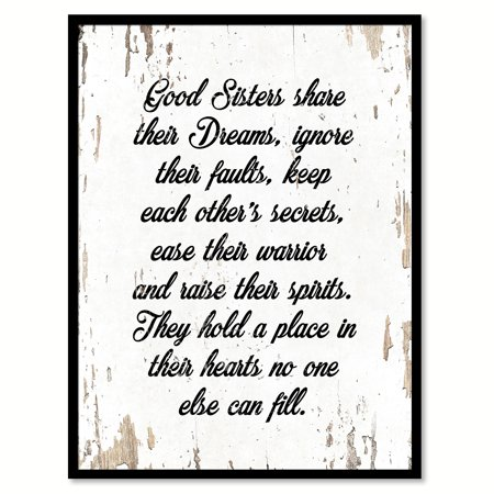 Good sisters share their dreams ignore their faults keep each other's secrets ease their warrior & raise their spirits They hold a place in their hearts no one else can fill Quote (Best Place To Share Photos)