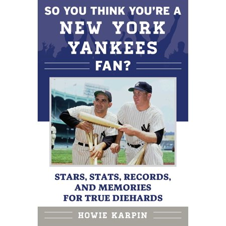 So You Think You're a New York Yankees Fan? : Stars, Stats, Records, and Memories for True Diehards (Hardcover)
