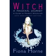 Witch: a Magickal Journey: A Guide to Modern Witchcraft - eBook