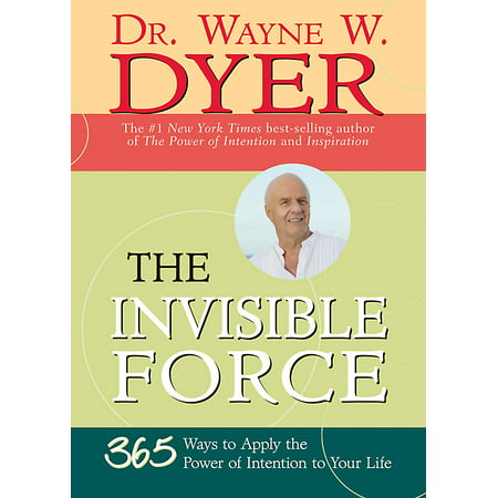 The Invisible Force : 365 Ways to Apply the Power of Intention to Your (Invisible Forces)