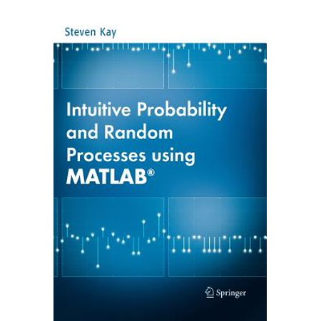 Intuitive Probability and Random Processes Using (Intuitive Probability And Random Processes Using Matlab)