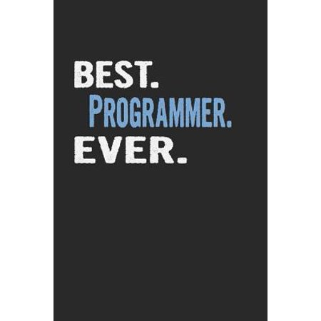 Best. Programmer. Ever.: Blank Lined Notebook Journal